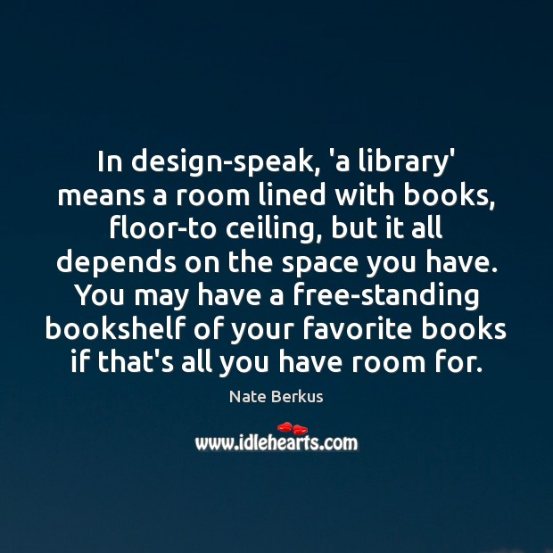 In design-speak, 'a library' means a room lined with books, floor-to ceiling, Nate Berkus Picture Quote