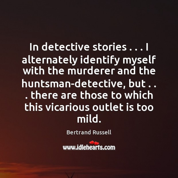 Image, In detective stories . . . I alternately identify myself with the murderer and the