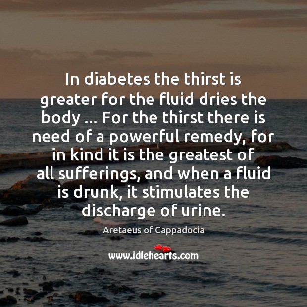 Image, In diabetes the thirst is greater for the fluid dries the body …