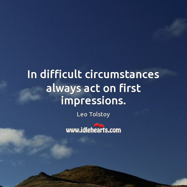 Image, In difficult circumstances always act on first impressions.