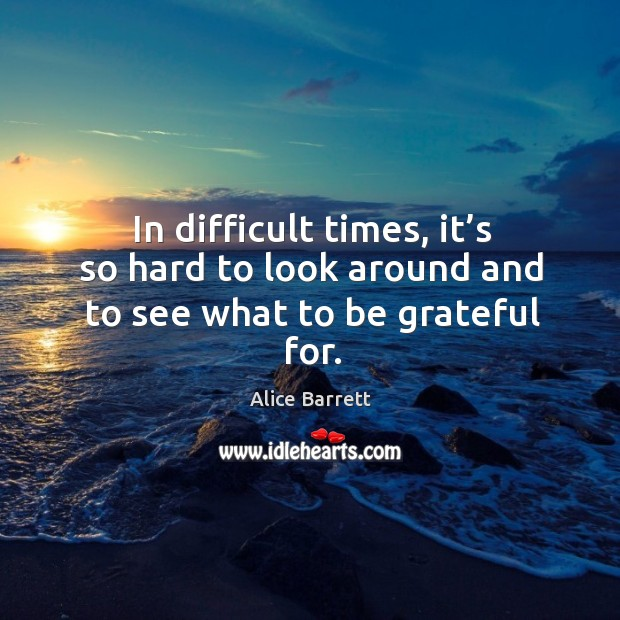 Image, In difficult times, it's so hard to look around and to see what to be grateful for.