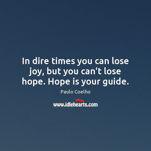Image, In dire times you can lose joy, but you can't lose hope. Hope is your guide.