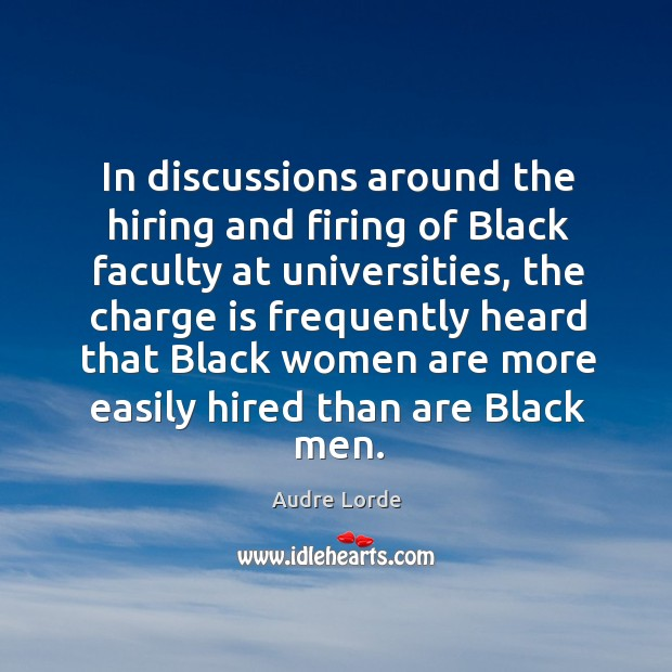 In discussions around the hiring and firing of black faculty at universities Audre Lorde Picture Quote