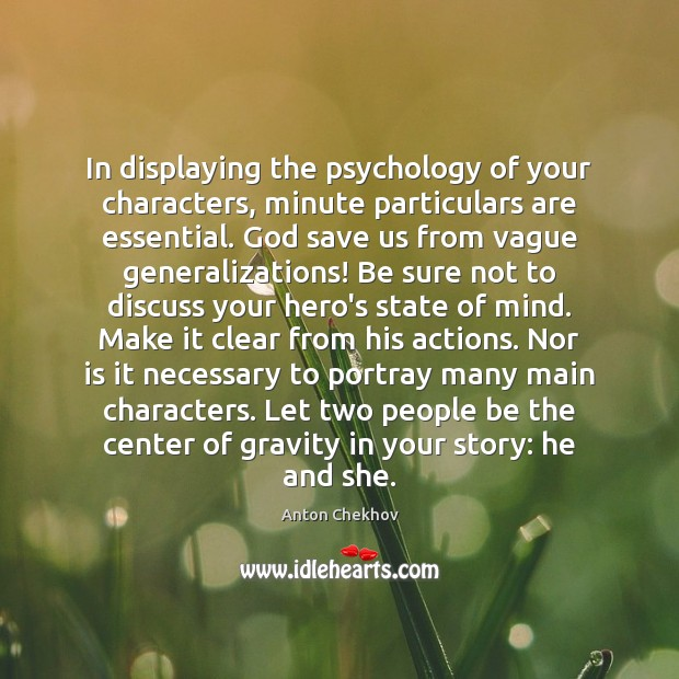 In displaying the psychology of your characters, minute particulars are essential. God Image