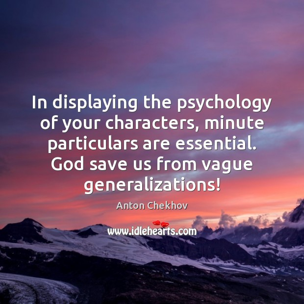 Image, In displaying the psychology of your characters, minute particulars are essential. God