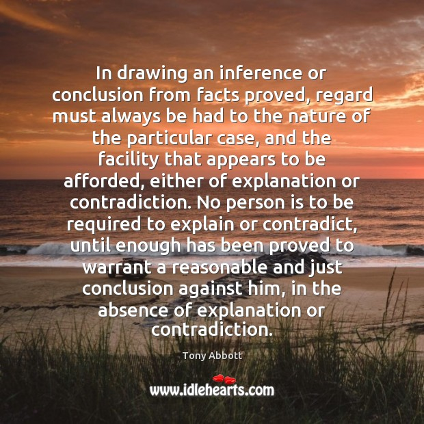 In drawing an inference or conclusion from facts proved, regard must always Image