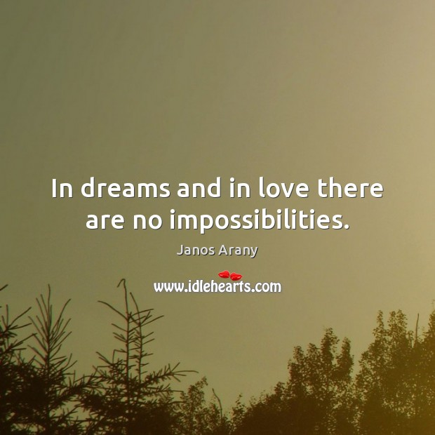 Image, In dreams and in love there are no impossibilities.