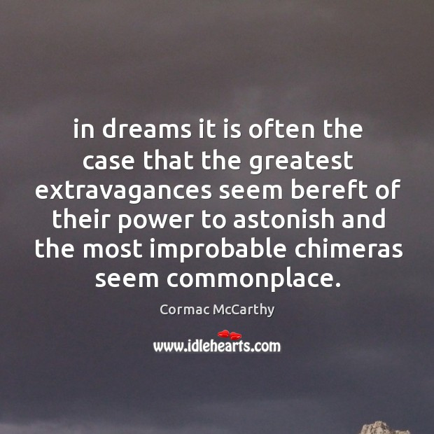 In dreams it is often the case that the greatest extravagances seem Image