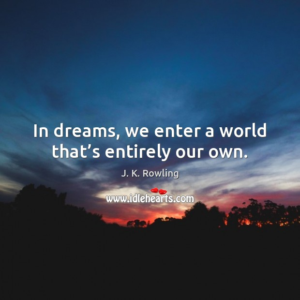 In dreams, we enter a world that's entirely our own. Image