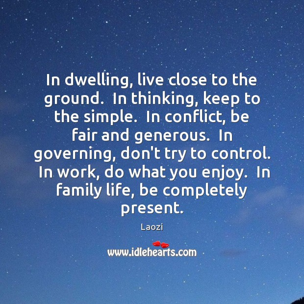Image, In dwelling, live close to the ground.  In thinking, keep to the