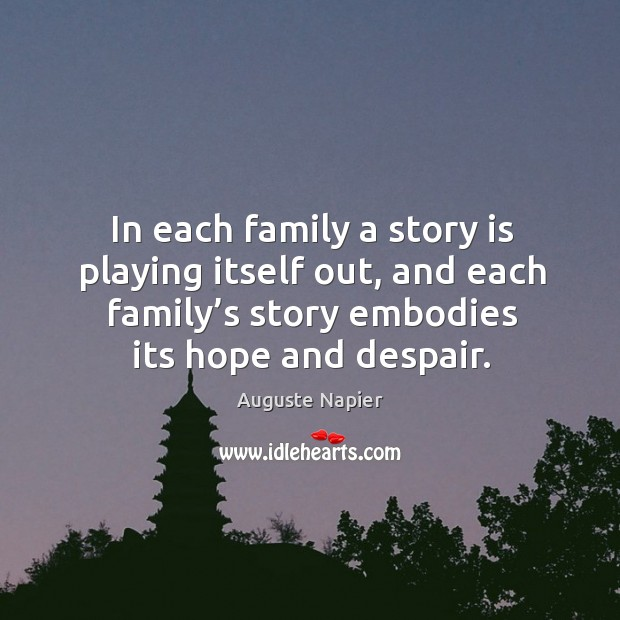 Image, In each family a story is playing itself out, and each family's story embodies its hope and despair.