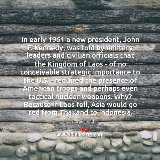 In early 1961 a new president, John F. Kennedy, was told by military Image
