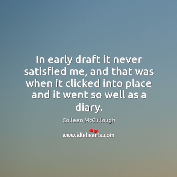 In early draft it never satisfied me, and that was when it clicked into place and it went so well as a diary. Image