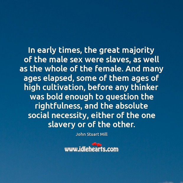 Image, In early times, the great majority of the male sex were slaves,