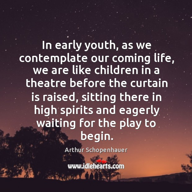 In early youth, as we contemplate our coming life, we are like children in a theatre Image