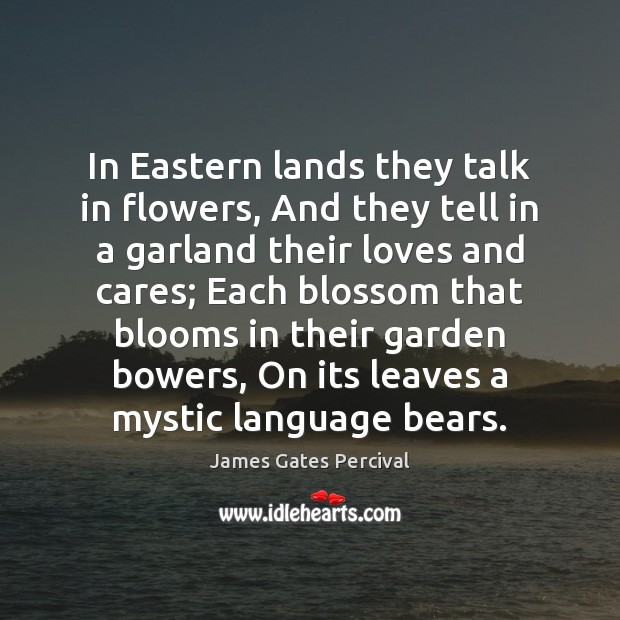 In Eastern lands they talk in flowers, And they tell in a Image