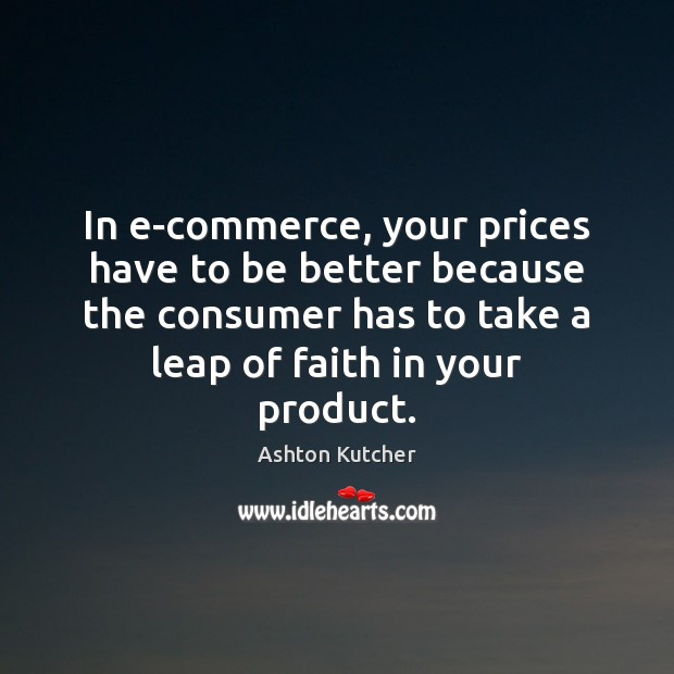 Image, In e-commerce, your prices have to be better because the consumer has