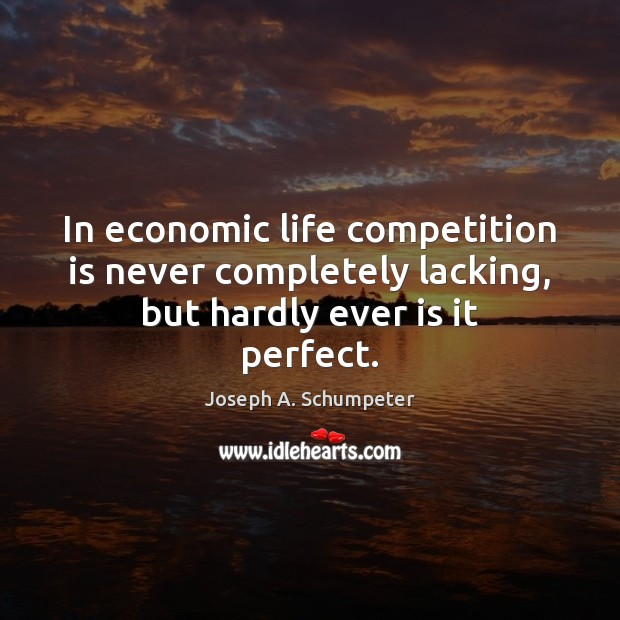 Image, In economic life competition is never completely lacking, but hardly ever is it perfect.