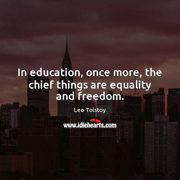 In education, once more, the chief things are equality and freedom. Image