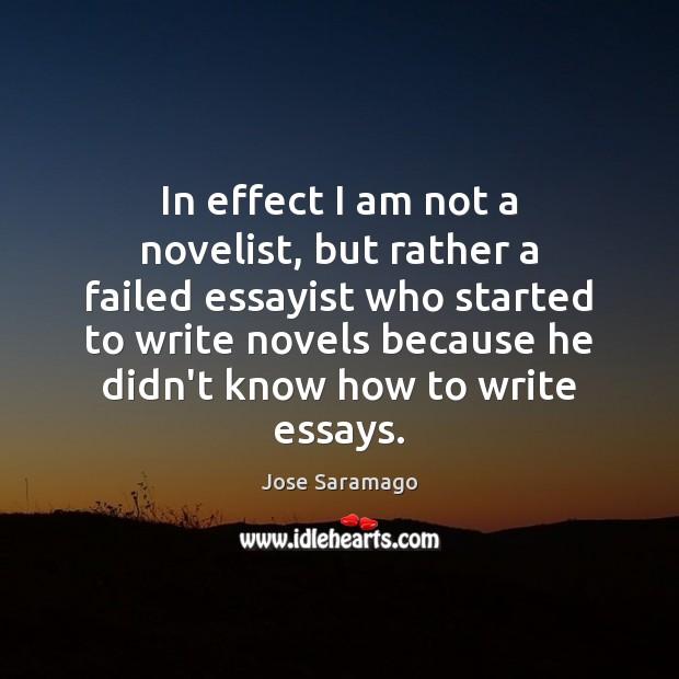 In effect I am not a novelist, but rather a failed essayist Image