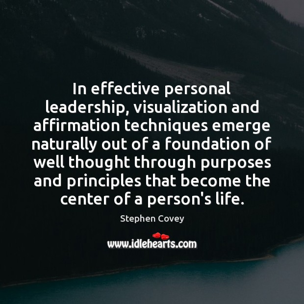 Image, In effective personal leadership, visualization and affirmation techniques emerge naturally out of