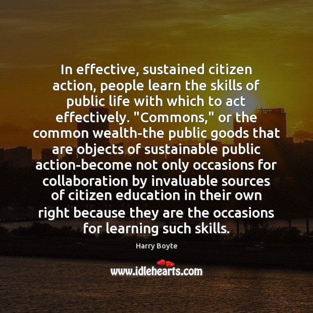 In effective, sustained citizen action, people learn the skills of public life Image