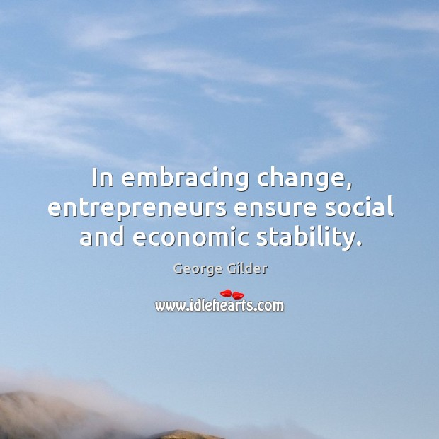 Image, In embracing change, entrepreneurs ensure social and economic stability.
