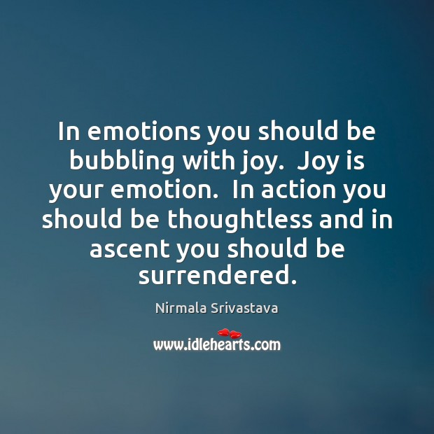 In emotions you should be bubbling with joy.  Joy is your emotion. Emotion Quotes Image