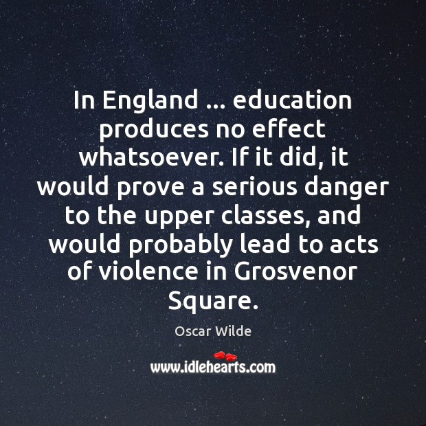 Image, In England … education produces no effect whatsoever. If it did, it would