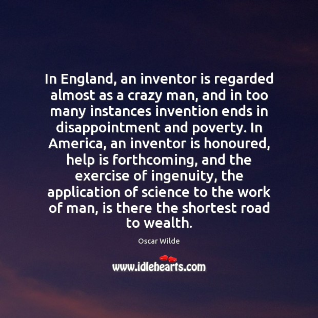Image, In England, an inventor is regarded almost as a crazy man, and