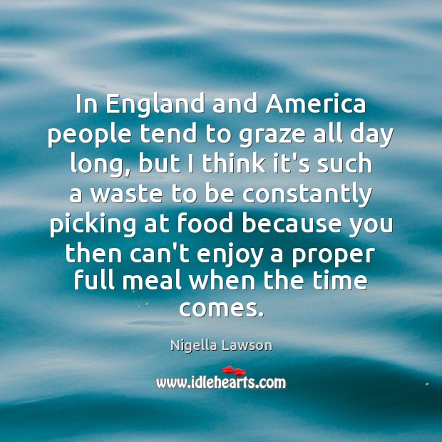 In England and America people tend to graze all day long, but Food Quotes Image