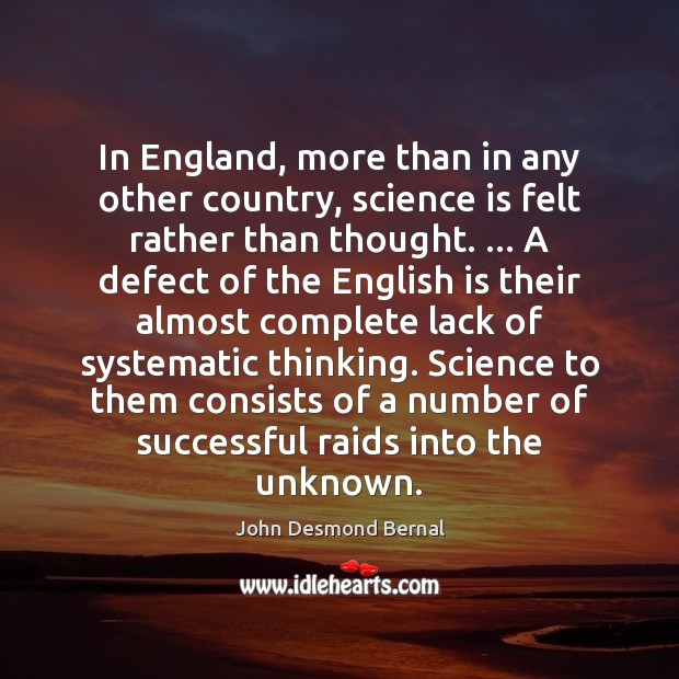 In England, more than in any other country, science is felt rather John Desmond Bernal Picture Quote