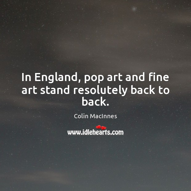 In England, pop art and fine art stand resolutely back to back. Image