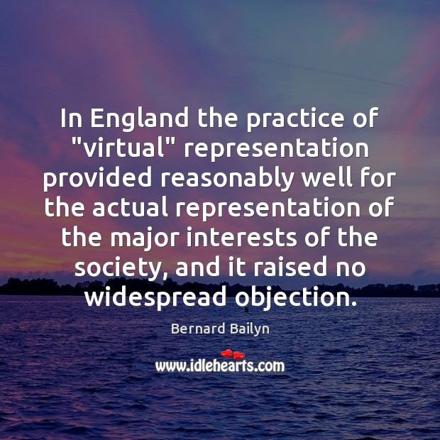 """In England the practice of """"virtual"""" representation provided reasonably well for the Bernard Bailyn Picture Quote"""