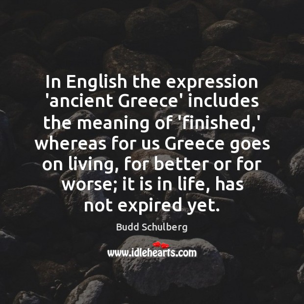 Image, In English the expression 'ancient Greece' includes the meaning of 'finished,'