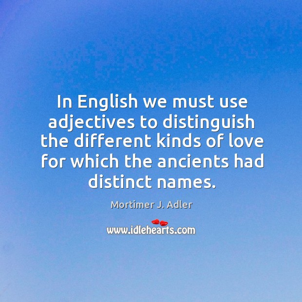 In english we must use adjectives to distinguish the different kinds of love for which the Image