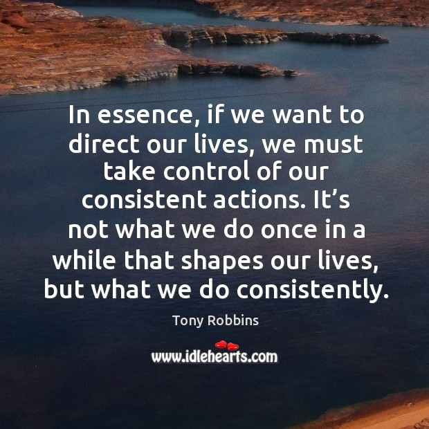 Image, In essence, if we want to direct our lives, we must take control of our consistent actions.
