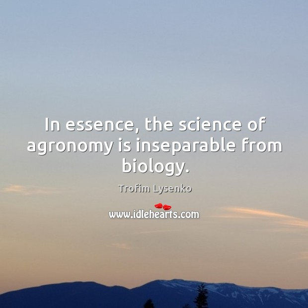 In essence, the science of agronomy is inseparable from biology. Image
