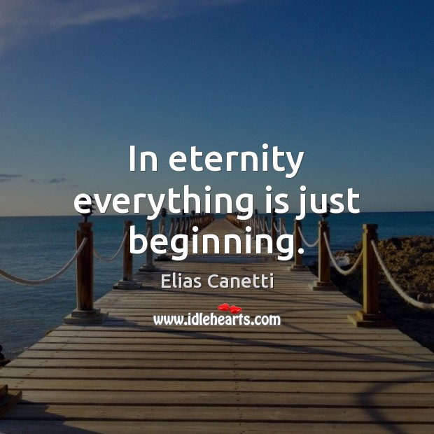 In eternity everything is just beginning. Image