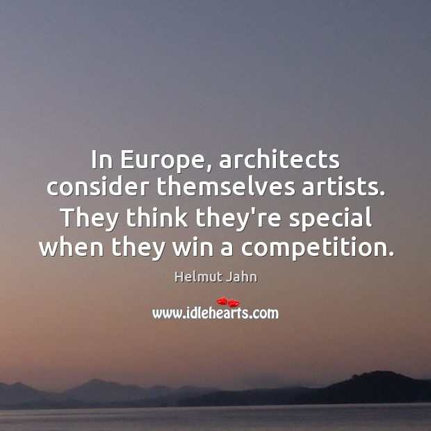 Image, In Europe, architects consider themselves artists. They think they're special when they