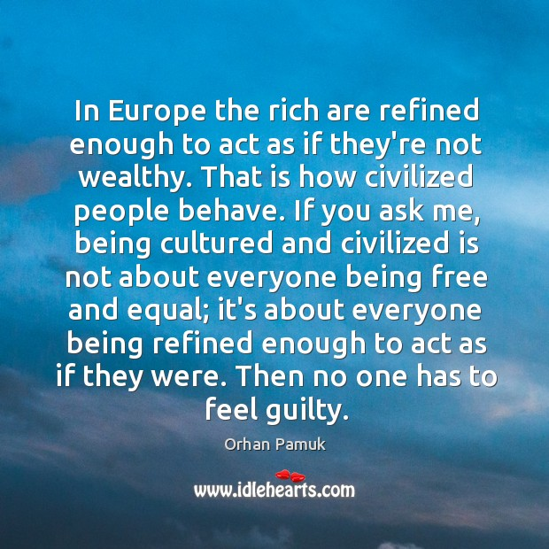 In Europe the rich are refined enough to act as if they're Image