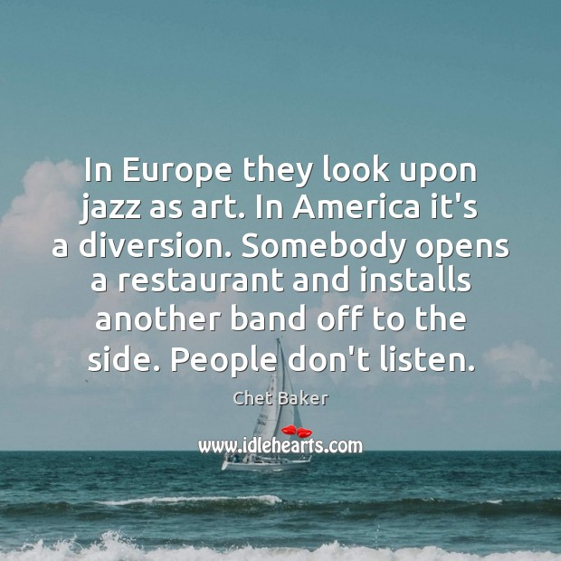 In Europe they look upon jazz as art. In America it's a Image