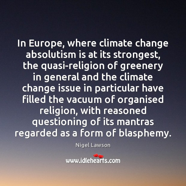 Image, In Europe, where climate change absolutism is at its strongest, the quasi-religion