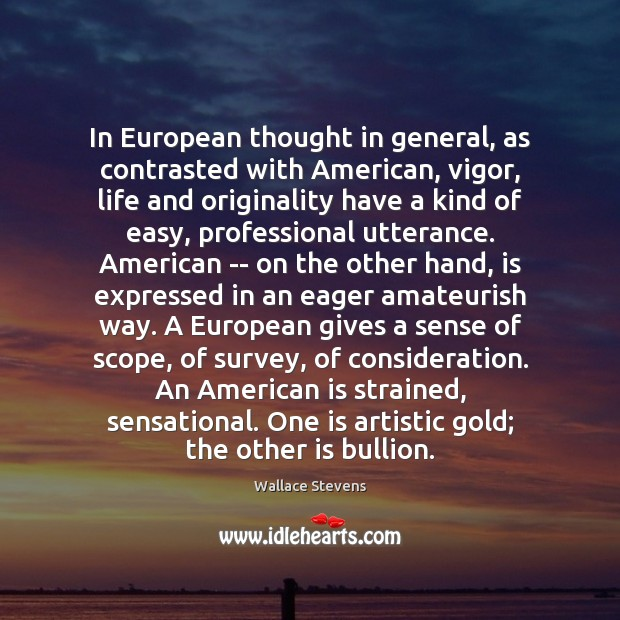In European thought in general, as contrasted with American, vigor, life and Image