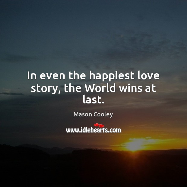 In even the happiest love story, the World wins at last.