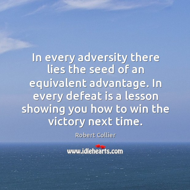 In every adversity there lies the seed of an equivalent advantage. Defeat Quotes Image