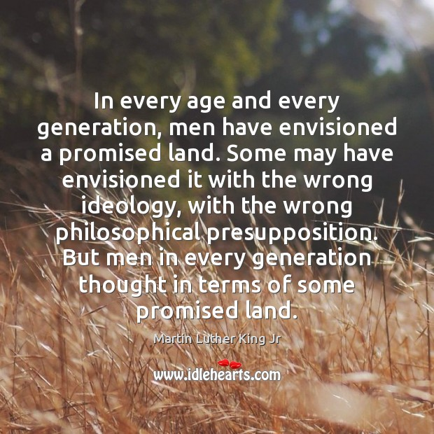 In every age and every generation, men have envisioned a promised land. Image