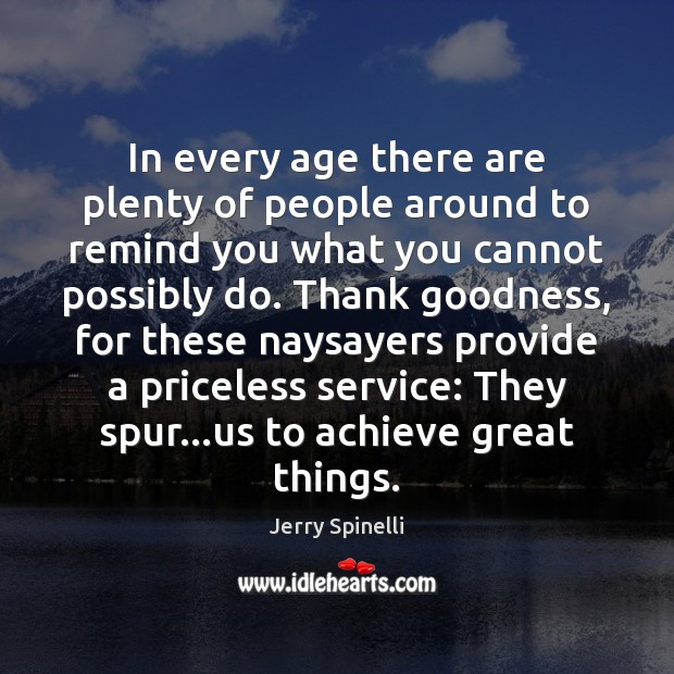 In every age there are plenty of people around to remind you Jerry Spinelli Picture Quote