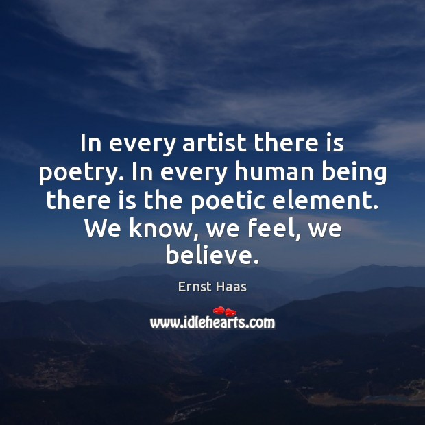 In every artist there is poetry. In every human being there is Ernst Haas Picture Quote