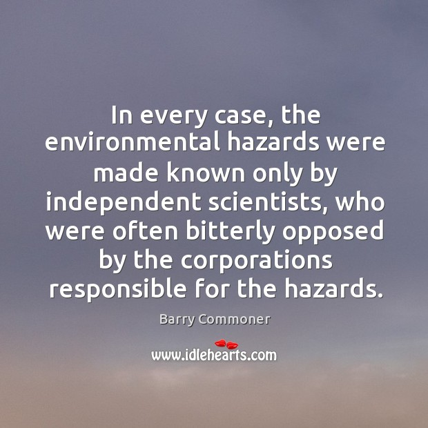 In every case, the environmental hazards were made known only by independent scientists Image